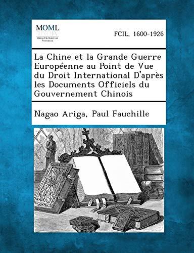 9781287351368: La Chine Et La Grande Guerre Europeenne Au Point de Vue Du Droit International D'Apres Les Documents Officiels Du Gouvernement Chinois