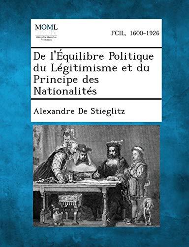 de LEquilibre Politique Du Legitimisme Et Du Principe Des Nationalites: Alexandre De Stieglitz