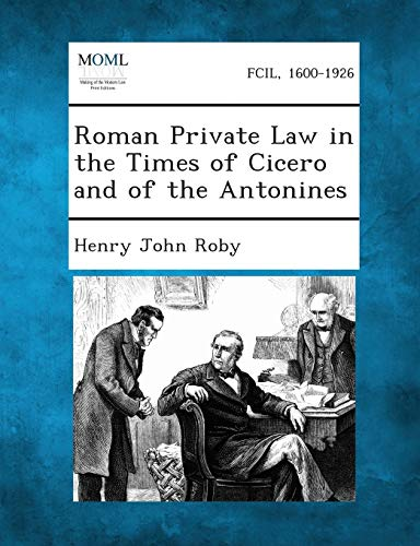 Roman Private Law in the Times of Cicero and of the Antonines: Henry John Roby