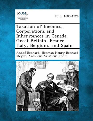 9781287352501: Taxation of Incomes, Corporations and Inheritances in Canada, Great Britain, France, Italy, Belgium, and Spain