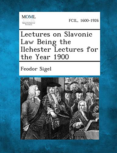 Lectures on Slavonic Law Being the Ilchester Lectures for the Year 1900: Feodor Sigel