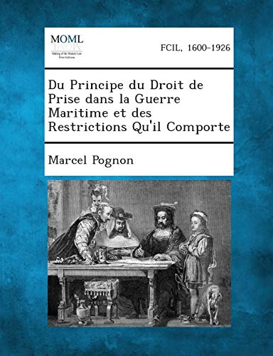 Du Principe Du Droit de Prise Dans La Guerre Maritime Et Des Restrictions Quil Comporte: Marcel ...