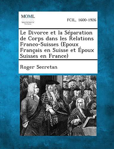 Le Divorce Et La Separation de Corps Dans Les Relations Franco-Suisses (Epoux Francais En Suisse Et...