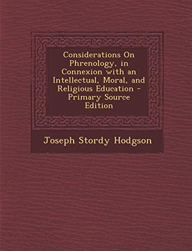 9781287357094: Considerations on Phrenology, in Connexion with an Intellectual, Moral, and Religious Education