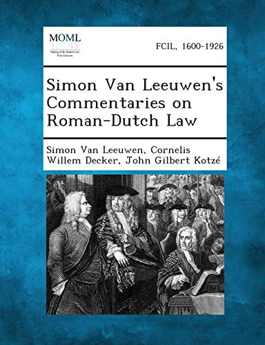 Simon Van Leeuwen s Commentaries on Roman-Dutch: Simon Van Leeuwen,