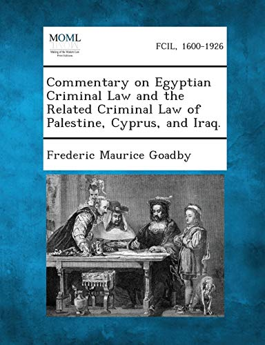 Commentary on Egyptian Criminal Law and the Related Criminal Law of Palestine, Cyprus, and Iraq.: ...