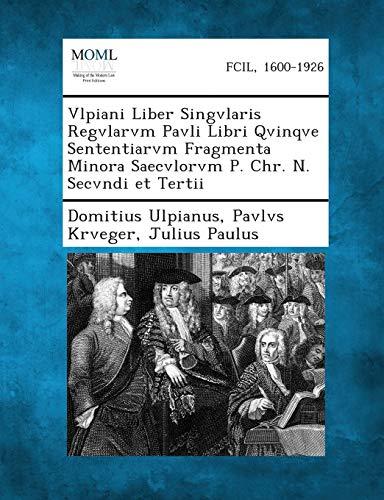 9781287361909: Vlpiani Liber Singvlaris Regvlarvm Pavli Libri Qvinqve Sententiarvm Fragmenta Minora Saecvlorvm P. Chr. N. Secvndi Et Tertii