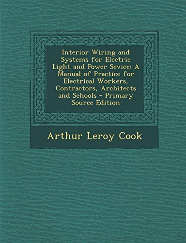 9781287369752: Interior Wiring and Systems for Electric Light and Power Sevice: A Manual of Practice for Electrical Workers, Contractors, Architects and Schools - PR