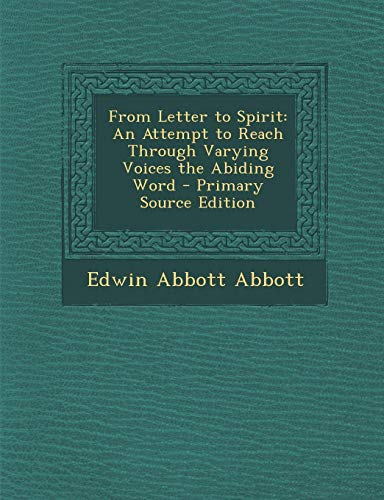 9781287370307: From Letter to Spirit: An Attempt to Reach Through Varying Voices the Abiding Word
