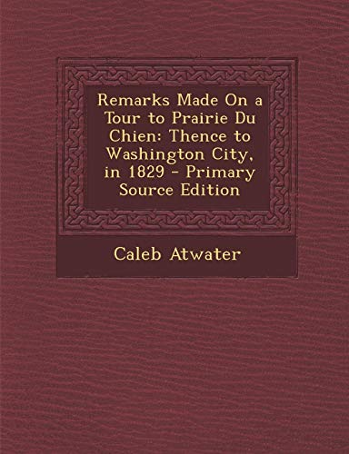 9781287374329: Remarks Made on a Tour to Prairie Du Chien: Thence to Washington City, in 1829