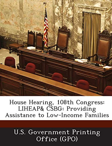 House Hearing, 108th Congress: Liheap& Csbg: Providing Assistance to Low-Income Families