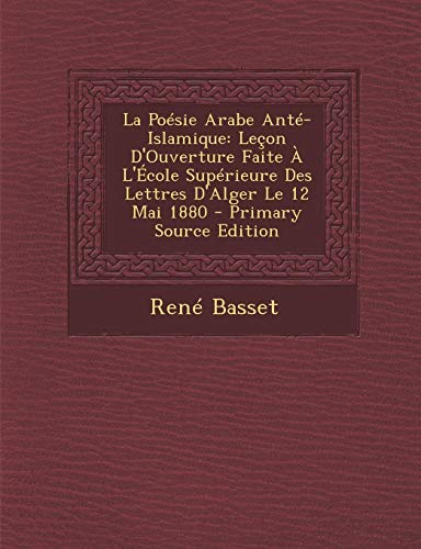 9781287381556: La Poesie Arabe Ante-Islamique: Lecon D'Ouverture Faite A L'Ecole Superieure Des Lettres D'Alger Le 12 Mai 1880