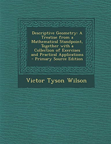 Descriptive Geometry: A Treatise from a Mathematical Standpoint, Together with a Collection of ...