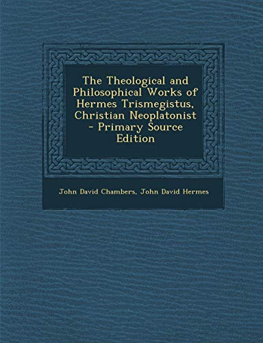 9781287387312: Theological and Philosophical Works of Hermes Trismegistus, Christian Neoplatonist