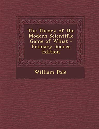 9781287388555: The Theory of the Modern Scientific Game of Whist - Primary Source Edition
