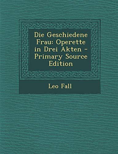 9781287401483: Die Geschiedene Frau: Operette in Drei Akten