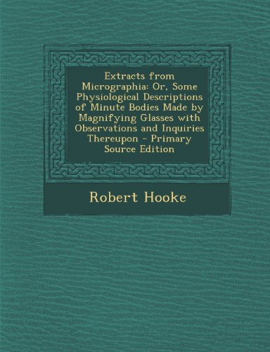 9781287401711: Extracts from Micrographia: Or, Some Physiological Descriptions of Minute Bodies Made by Magnifying Glasses with Observations and Inquiries Thereupon
