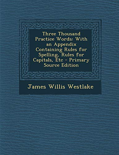9781287403197: Three Thousand Practice Words: With an Appendix Containing Rules for Spelling, Rules for Capitals, Etc - Primary Source Edition