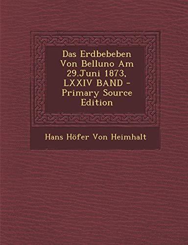 9781287408208: Das Erdbebeben Von Belluno Am 29.Juni 1873, LXXIV Band (German Edition)