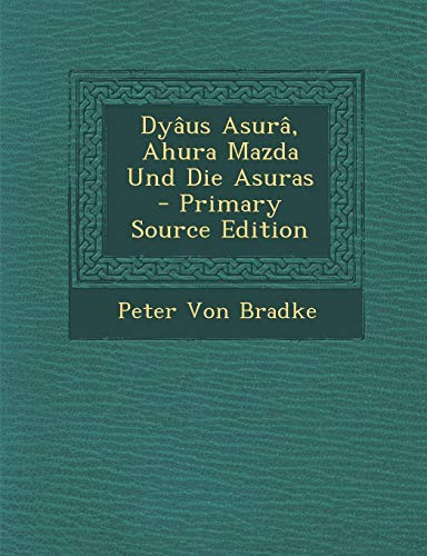 9781287411017: Dyaus Asura, Ahura Mazda Und Die Asuras - Primary Source Edition (German Edition)