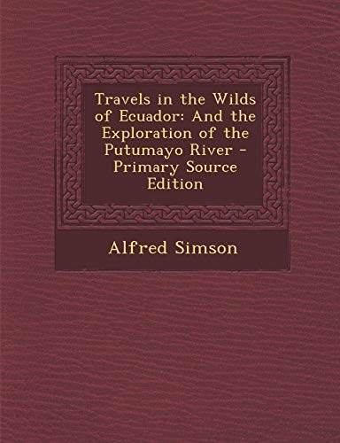 9781287415558: Travels in the Wilds of Ecuador: And the Exploration of the Putumayo River