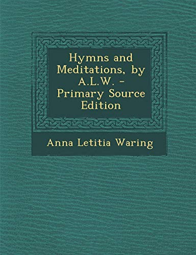9781287418979: Hymns and Meditations, by A.L.W. - Primary Source Edition