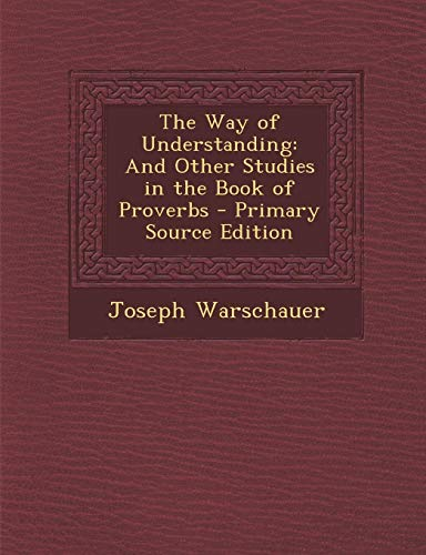 9781287431497: The Way of Understanding: And Other Studies in the Book of Proverbs - Primary Source Edition