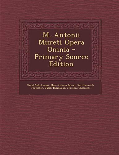 9781287432166: M. Antonii Mureti Opera Omnia - Primary Source Edition (Italian Edition)