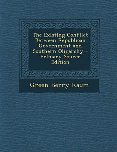 9781287434238: The Existing Conflict Between Republican Government and Southern Oligarchy - Primary Source Edition