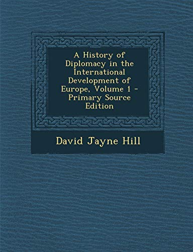 9781287443940: History of Diplomacy in the International Development of Europe, Volume 1