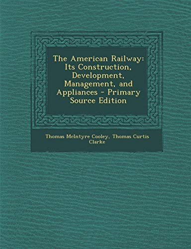 9781287447986: The American Railway: Its Construction, Development, Management, and Appliances - Primary Source Edition