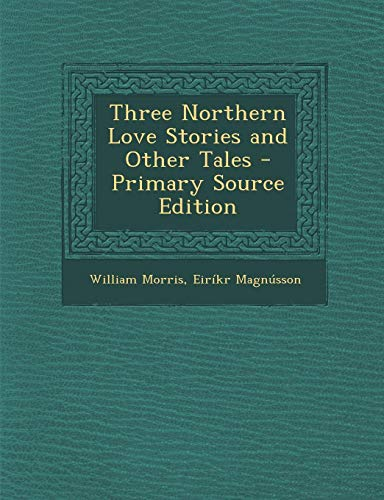 9781287452843: Three Northern Love Stories and Other Tales - Primary Source Edition