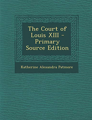 9781287454922: The Court of Louis XIII - Primary Source Edition