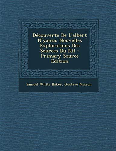 9781287459477: Decouverte de L'Albert N'Yanza: Nouvelles Explorations Des Sources Du Nil