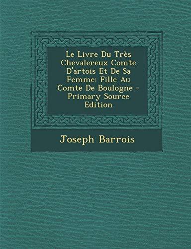 Le Livre Du Tres Chevalereux Comte D`Artois