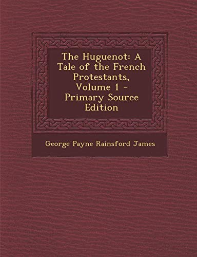 9781287466666: Huguenot: A Tale of the French Protestants, Volume 1
