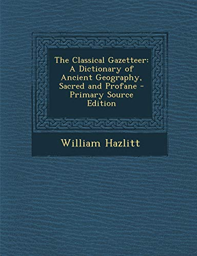 9781287467748: The Classical Gazetteer: A Dictionary of Ancient Geography, Sacred and Profane - Primary Source Edition