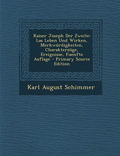 9781287472452: Kaiser Joseph Der Zweite: Las Leben Und Wirken, Merkwurdigkeiten, Charakterzuge, Ereignisse, Fuenfte Auflage