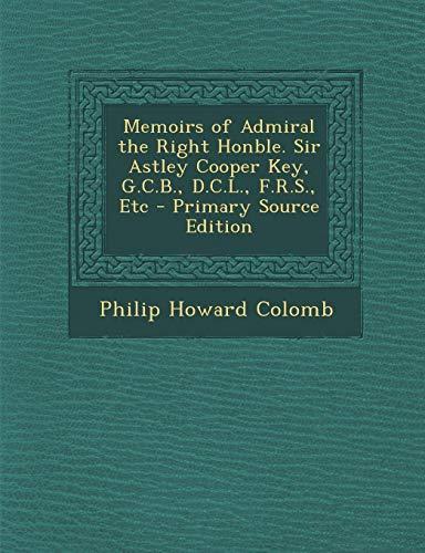 9781287472988: Memoirs of Admiral the Right Honble. Sir Astley Cooper Key, G.C.B., D.C.L., F.R.S., Etc