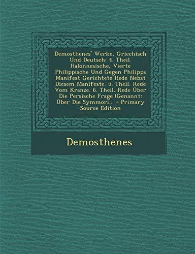 9781287473213: Demosthenes' Werke, Griechisch Und Deutsch: 4. Theil. Halonnesische, Vierte Philippische Und Gegen Philipps Manifest Gerichtete Rede Nebst Diesem Mani