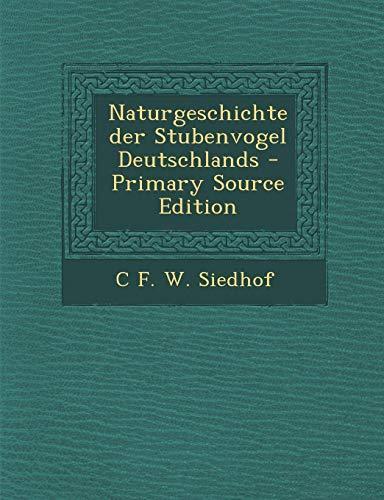 9781287474791: Naturgeschichte Der Stubenvogel Deutschlands - Primary Source Edition (German Edition)