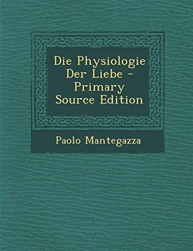 9781287485414: Die Physiologie Der Liebe - Primary Source Edition (German Edition)