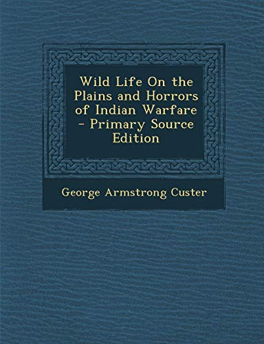 9781287486930: Wild Life on the Plains and Horrors of Indian Warfare - Primary Source Edition