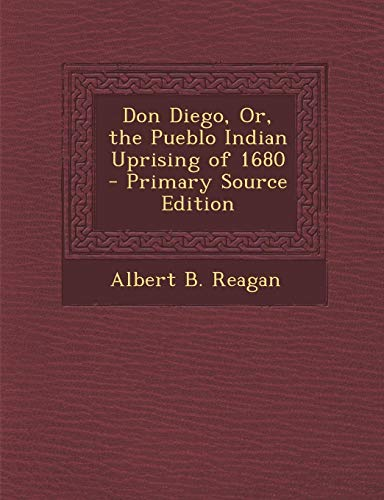 9781287487975: Don Diego, Or, the Pueblo Indian Uprising of 1680