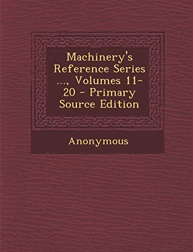 9781287497530: Machinery's Reference Series ..., Volumes 11-20 - Primary Source Edition