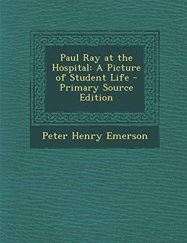 9781287499190: Paul Ray at the Hospital: A Picture of Student Life