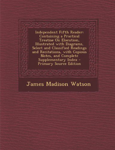 Independent Fifth Reader : Containing a Practical: James Madison Watson