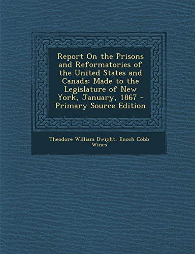 9781287507840: Report on the Prisons and Reformatories of the United States and Canada: Made to the Legislature of New York, January, 1867