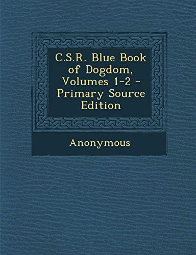 9781287509745: C.S.R. Blue Book of Dogdom, Volumes 1-2 - Primary Source Edition