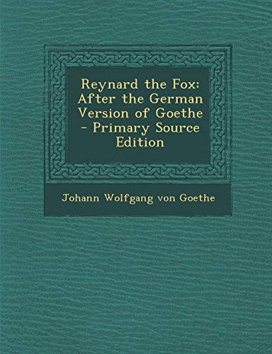 9781287511304: Reynard the Fox: After the German Version of Goethe - Primary Source Edition